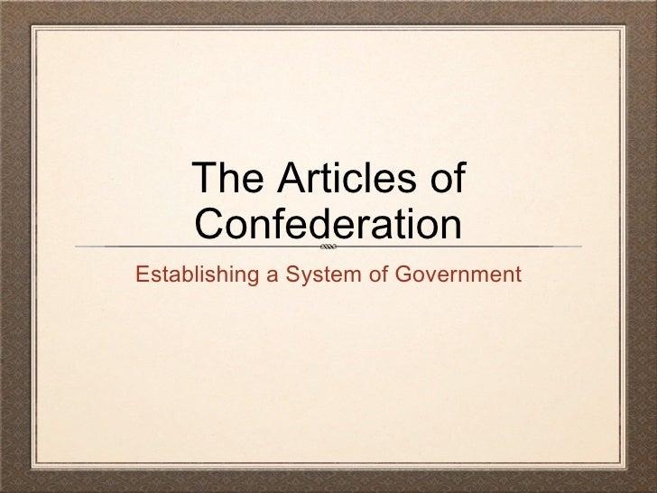 The Articles of Confederation <ul><li>Establishing a System of Government </li></ul>