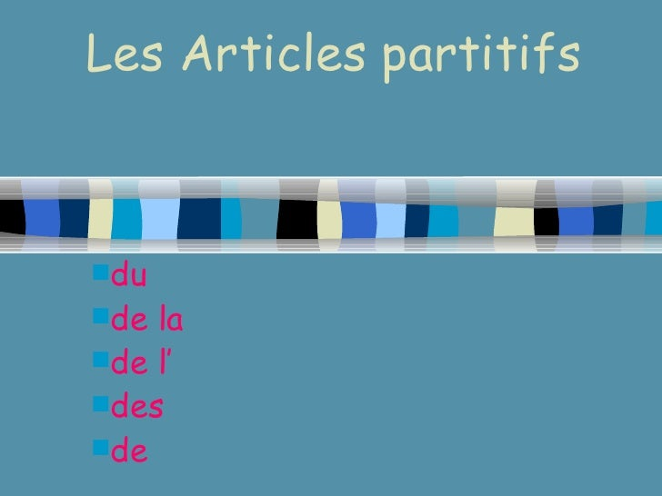 Les Articles partitifs <ul><li>du   </li></ul><ul><li>de la </li></ul><ul><li>de l ' </li></ul><ul><li>des </li></ul><ul><...