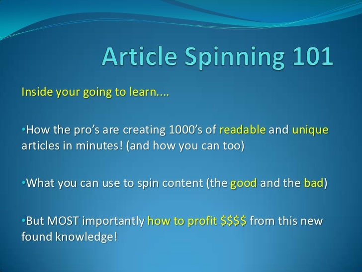 Article Spinning 101<br />Inside your going to learn....<br /><ul><li>How the pro's are creating 1000's of readable and un...
