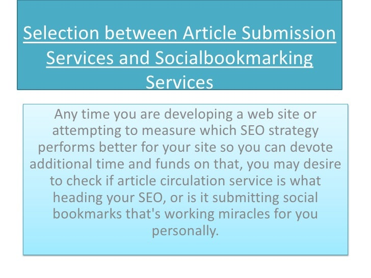 Selection between Article Submission   Services and Socialbookmarking               Services    Any time you are developin...