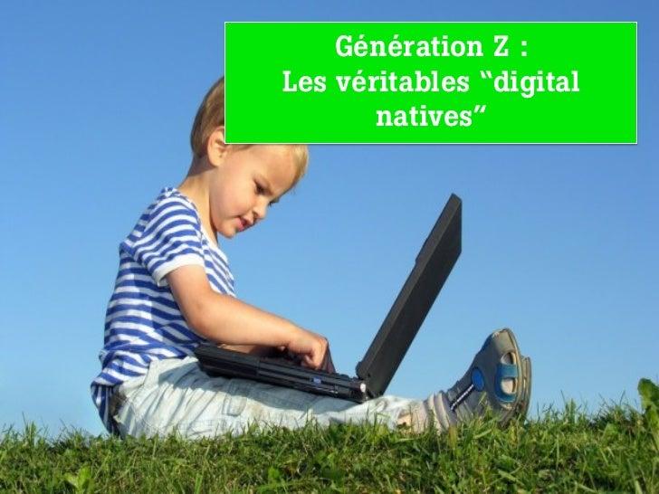 "Génération Z :Les véritables ""digital       natives"""