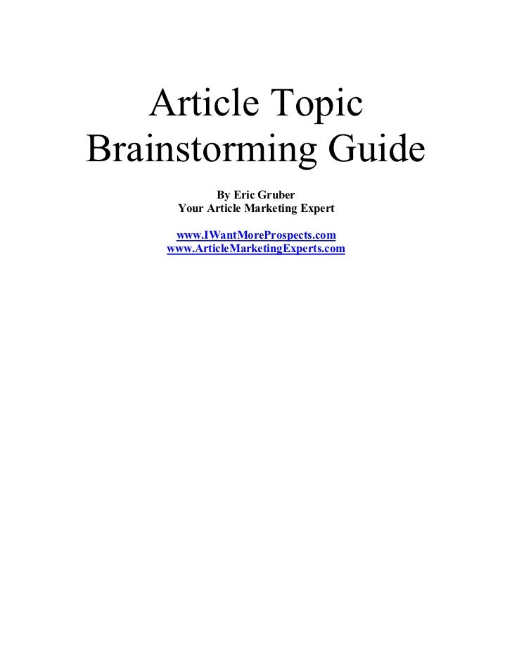 Article TopicBrainstorming Guide           By Eric Gruber     Your Article Marketing Expert     www.IWantMoreProspects.com...