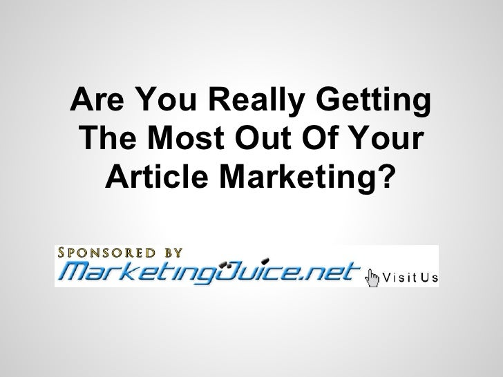 Are You Really GettingThe Most Out Of Your  Article Marketing?
