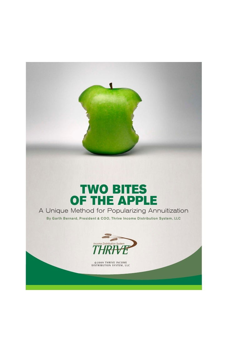 TWO BITES               OF THE APPLE A Unique Method for Popularizing Annuitization   By Garth Bernard, President & COO, T...