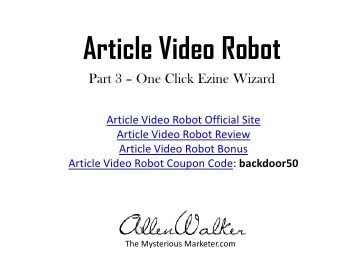 Article Video Robot<br />Part 3 – One Click Ezine Wizard<br />Article Video Robot Official Site<br />Article Video Robot R...