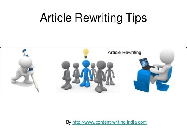 Article Rewriting Tips     By http://www.content-writing-india.com