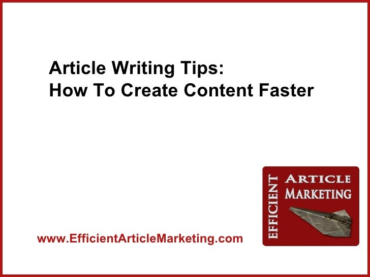 Article Writing Tips: How To Create Content Fasterwww.EfficientArticleMarketing.com