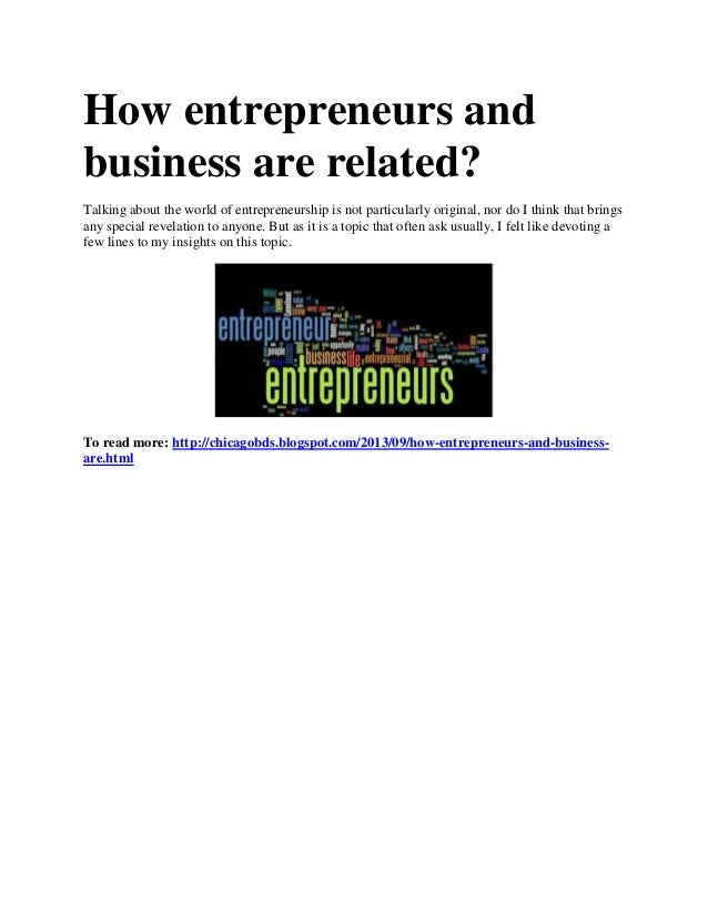 How entrepreneurs and business are related? Talking about the world of entrepreneurship is not particularly original, nor ...