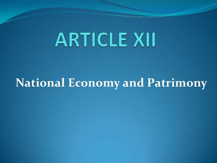 ARTICLE XII <br />National Economy and Patrimony  <br />