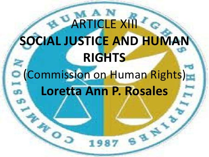 ARTICLE XIIISOCIAL JUSTICE AND HUMAN RIGHTS(Commission on Human Rights)Loretta Ann P. Rosales<br />