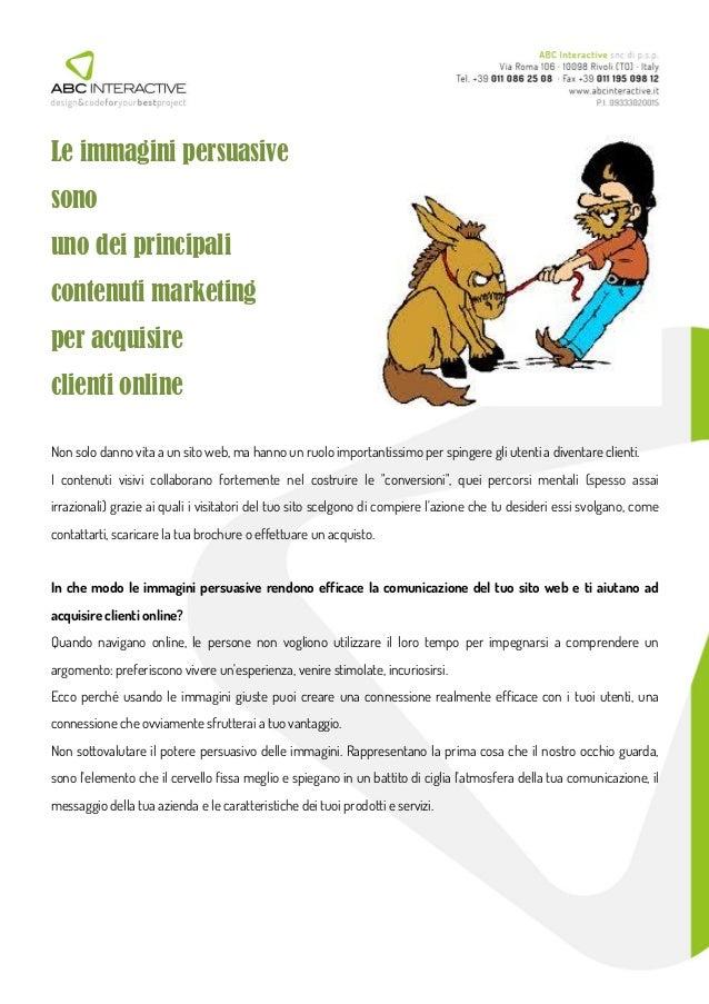 Le immagini persuasive sono uno dei principali contenuti marketing per acquisire clienti online Non solo danno vita a un s...