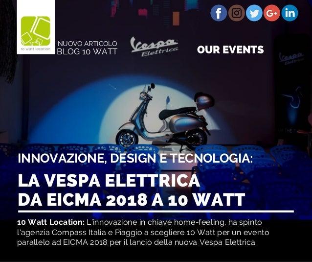 10 Watt Location: L'innovazione in chiave home-feeling, ha spinto l'agenzia Compass Italia e Piaggio a scegliere 10 Watt p...