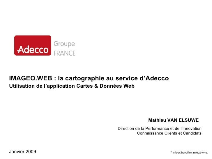 IMAGEO.WEB : la cartographie au service d'Adecco Utilisation de l'application Cartes & Données Web Direction de la Perform...