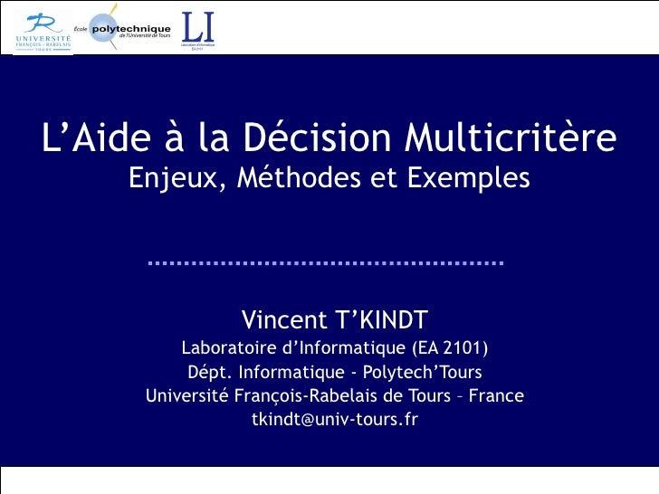 L'Aide à la Décision Multicritère Enjeux, Méthodes et Exemples Vincent T'KINDT Laboratoire d'Informatique (EA 2101) Dépt. ...