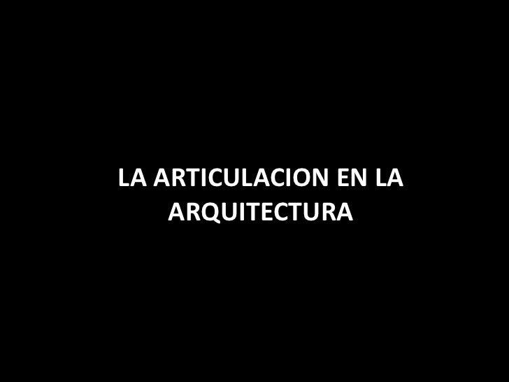 LA ARTICULACION EN LA<br />ARQUITECTURA<br />