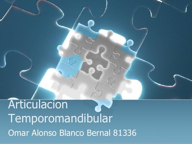 Articulacion Temporomandibular Omar Alonso Blanco Bernal 81336