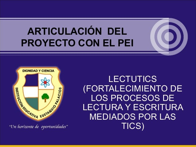 LECTUTICS (FORTALECIMIENTO DE LOS PROCESOS DE LECTURA Y ESCRITURA MEDIADOS POR LAS TICS) ARTICULACIÓN DEL PROYECTO CON EL ...