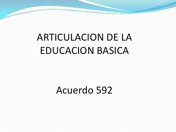 ARTICULACION DE LAEDUCACION BASICA   Acuerdo 592