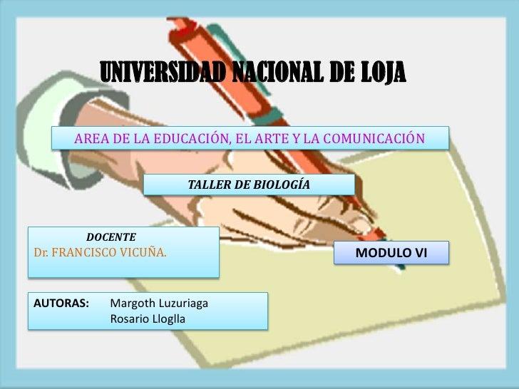 UNIVERSIDAD NACIONAL DE LOJA      AREA DE LA EDUCACIÓN, EL ARTE Y LA COMUNICACIÓN                         TALLER DE BIOLOG...