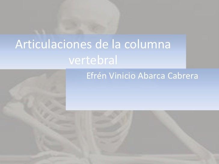 Articulaciones de la columna vertebral<br />Efrén Vinicio Abarca Cabrera<br />