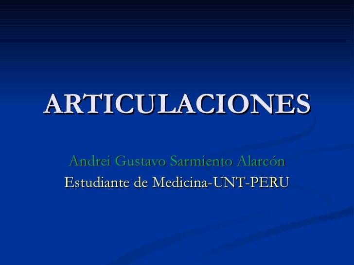 ARTICULACIONES Andrei Gustavo Sarmiento Alarcón Estudiante de Medicina-UNT-PERU