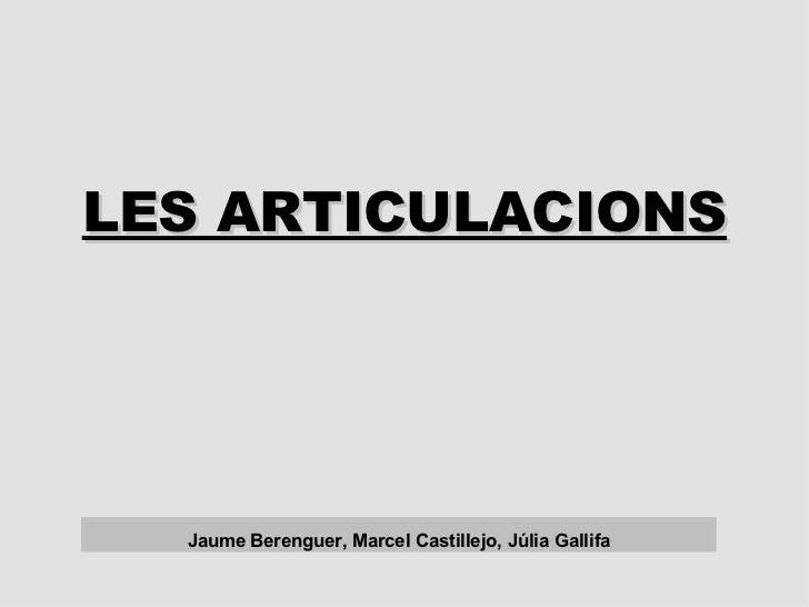LES ARTICULACIONS Jaume Berenguer, Marcel Castillejo, Júlia Gallifa