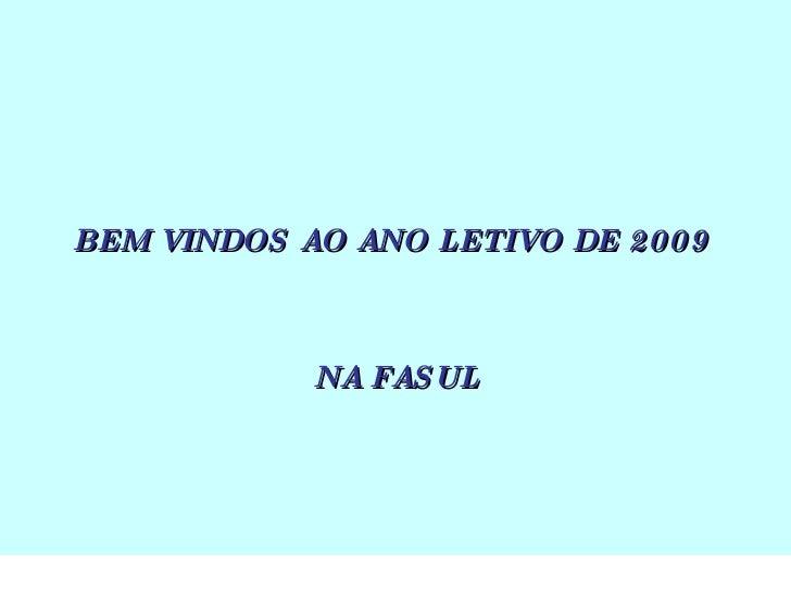 BEM VINDOS AO ANO LETIVO DE 2009  NA FASUL