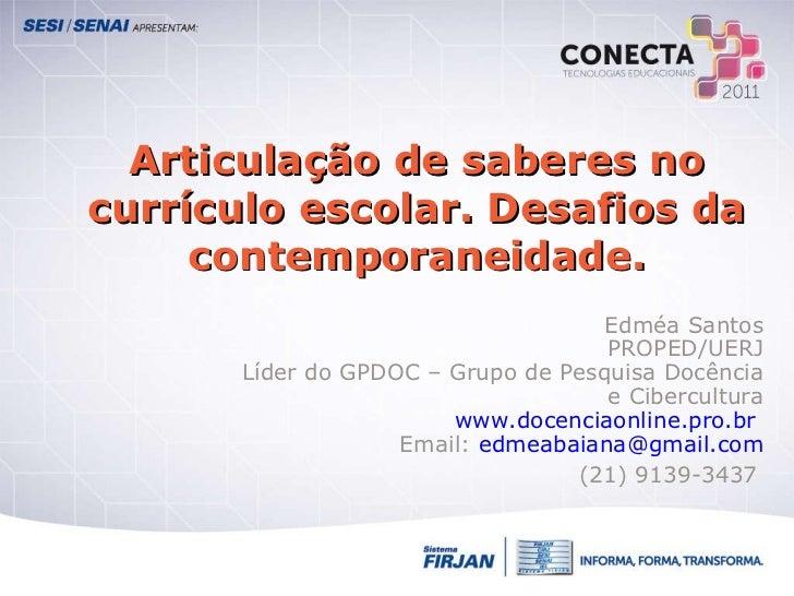 Articulação de saberes no currículo escolar. Desafios da contemporaneidade. Edméa Santos PROPED/UERJ Líder do GPDOC – Grup...