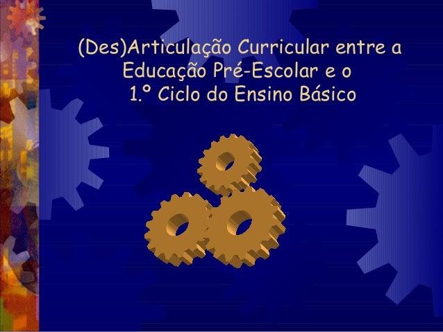 (Des)Articulação Curricular entre a  Educação Pré-Escolar e o  1.º Ciclo do Ensino Básico