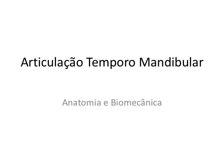 Articulação Temporo Mandibular <br />Anatomia e Biomecânica<br />