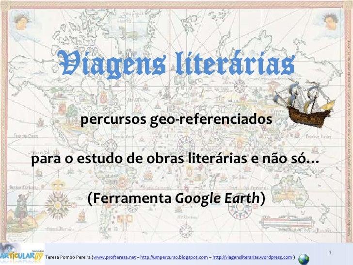 Viagens literárias<br />percursos geo-referenciados<br />para o estudo de obras literárias e não só…<br />(Ferramenta Goog...