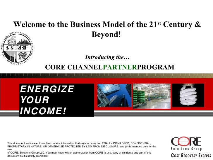 ENERGIZE YOUR INCOME! Welcome to the Business Model of the 21 st  Century & Beyond!  Introducing the… CORE  CHANNEL PARTNE...