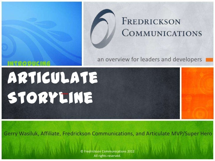 an overview for leaders and developers introducing Articulate StorylineGerry Wasiluk, Affiliate, Fredrickson Communication...