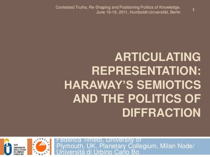 Articulating representation: Haraway's semiotics and the politics of diffraction<br />Federica Timeto, Universityof Plymou...