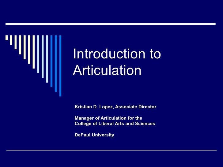 Introduction to Articulation Kristian D. Lopez, Associate Director Manager of Articulation for the College of Liberal Arts...