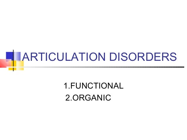 ARTICULATION DISORDERS 1.FUNCTIONAL 2.ORGANIC
