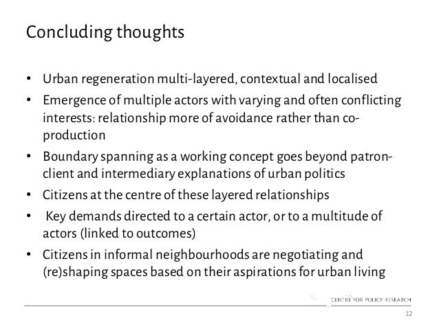Concluding thoughts • Urban regeneration multi-layered, contextual and localised • Emergence of multiple actors with varyi...