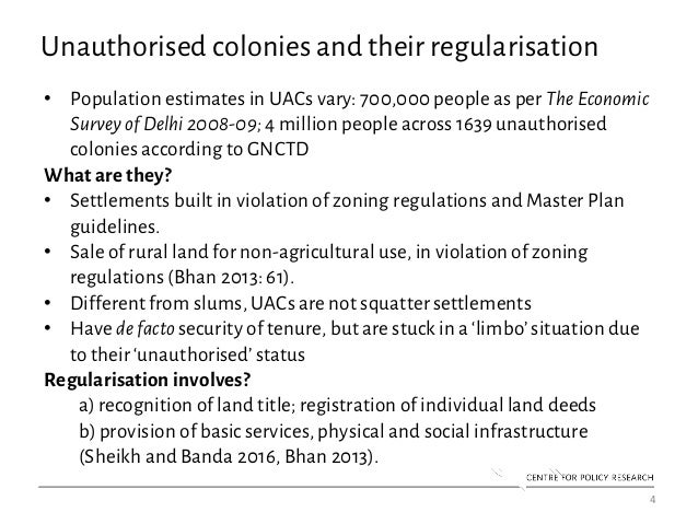 4 Unauthorised colonies and their regularisation • Population estimates in UACs vary: 700,000 people as per The Economic S...