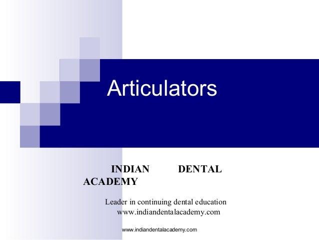 Articulators  INDIAN ACADEMY  DENTAL  Leader in continuing dental education www.indiandentalacademy.com www.indiandentalac...