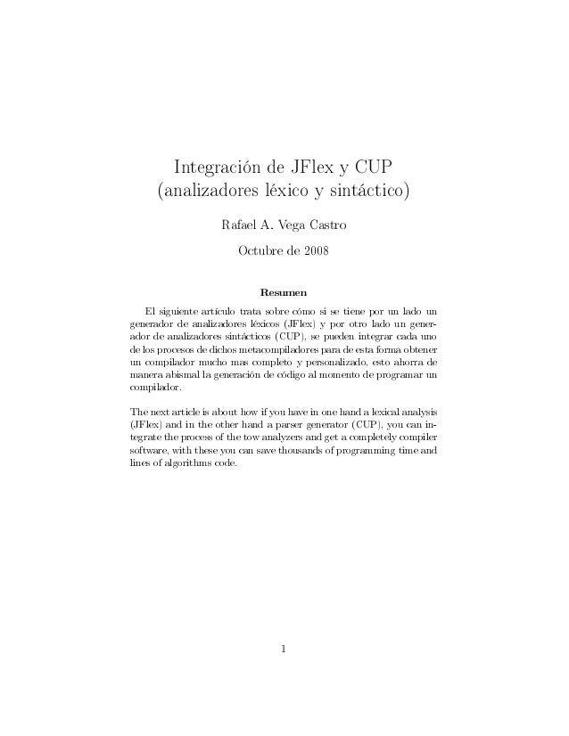 Integración de JFlex y CUP (analizadores léxico y sintáctico) Rafael A. Vega Castro Octubre de 2008 Resumen El siguiente a...