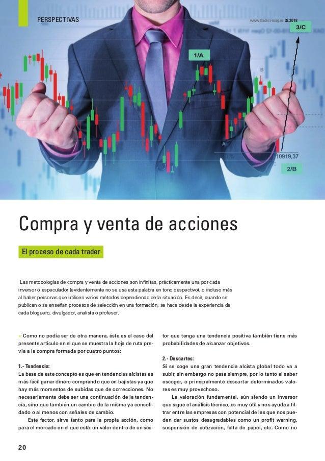 PERSPECTIVAS 20 www.traders-mag.es 03.2018 El proceso de cada trader Compra y venta de acciones Las metodologías de compra...