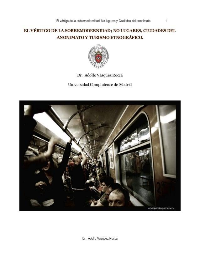 El vértigo de la sobremodernidad; No lugares y Ciudades del anonimato  1  EL VÉRTIGO DE LA SOBREMODERNIDAD; NO LUGARES, CI...