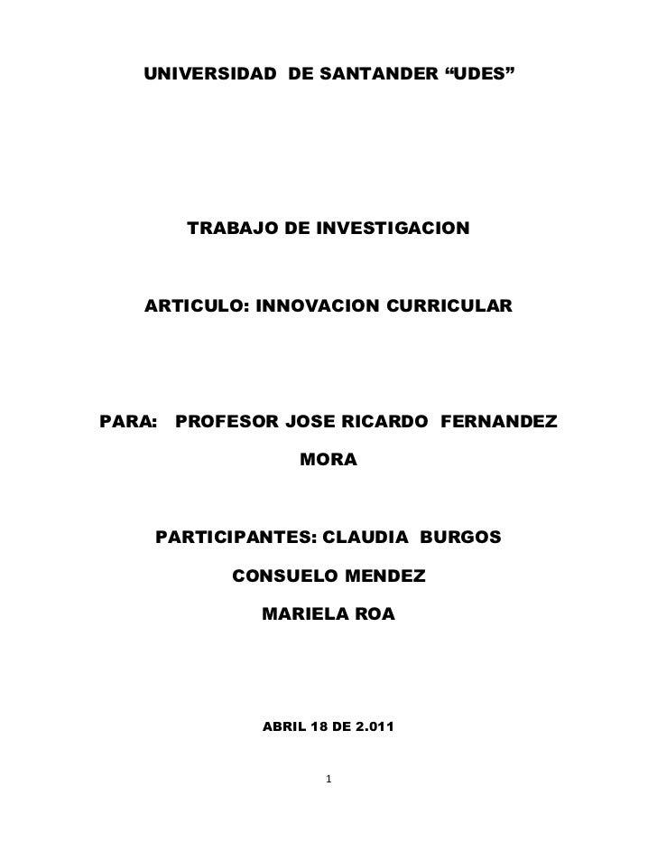 """UNIVERSIDAD DE SANTANDER """"UDES""""        TRABAJO DE INVESTIGACION   ARTICULO: INNOVACION CURRICULARPARA:   PROFESOR JOSE RIC..."""