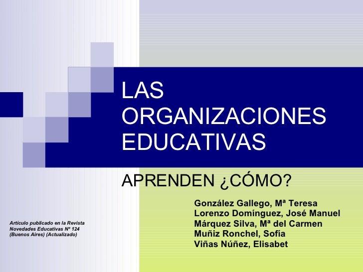 LAS ORGANIZACIONES EDUCATIVAS APRENDEN ¿CÓMO? González Gallego, Mª Teresa Lorenzo Domínguez, José Manuel Márquez Silva, Mª...