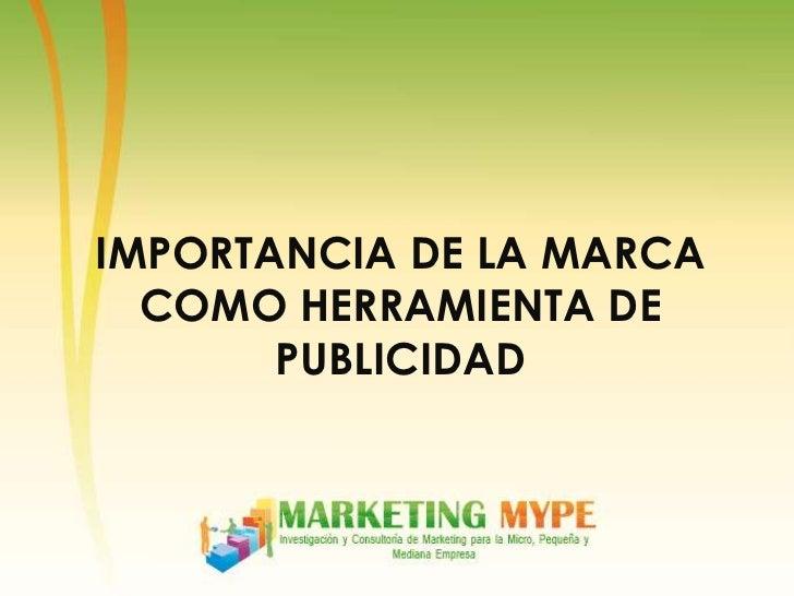 IMPORTANCIA DE LA MARCA  COMO HERRAMIENTA DE       PUBLICIDAD