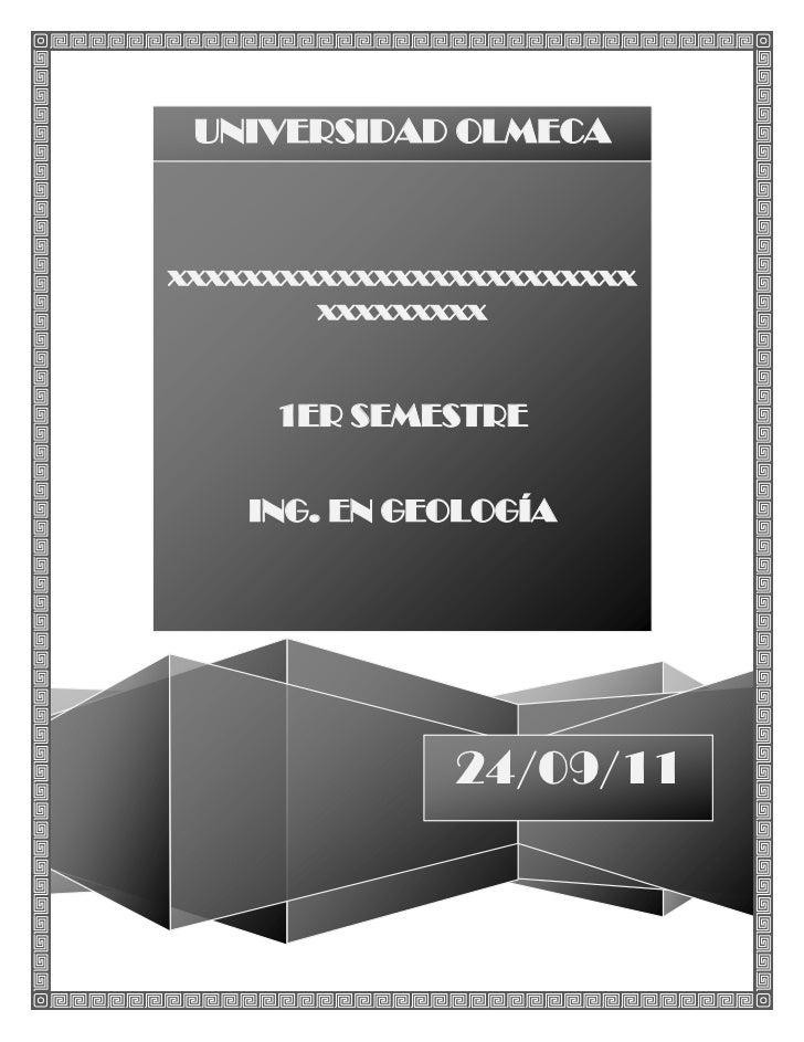 UNIVERSIDAD OLMECAxxxxxxxxxxxxxxxxxxxxxxxxx        xxxxxxxxx     1ER SEMESTRE    ING. EN GEOLOGÍA               24/09/11