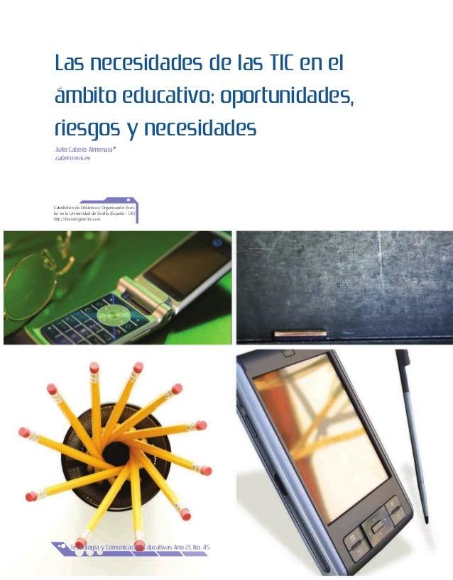 * Las necesidades de las TIC en el ámbito educativo: oportunidades, riesgos y necesidades Julio Cabero Almenara* cabero@us...