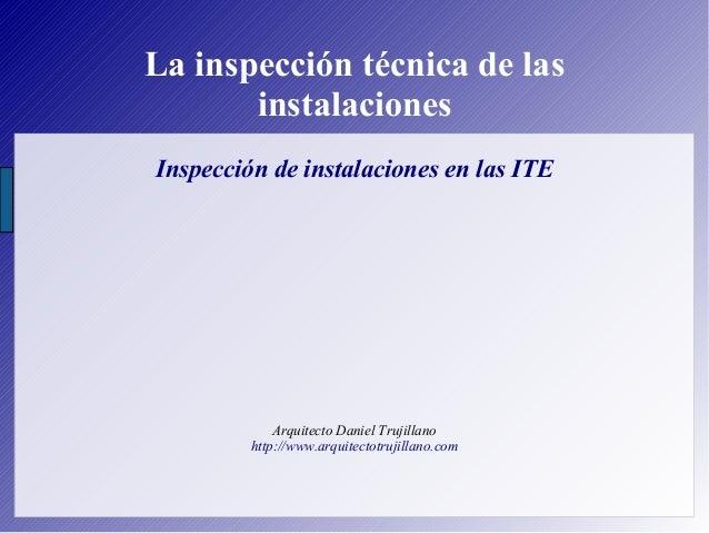 La inspección técnica de las instalaciones Inspección de instalaciones en las ITE Arquitecto Daniel Trujillano http://www....