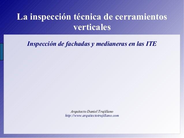 La inspección técnica de cerramientos verticales Inspección de fachadas y medianeras en las ITE Arquitecto Daniel Trujilla...