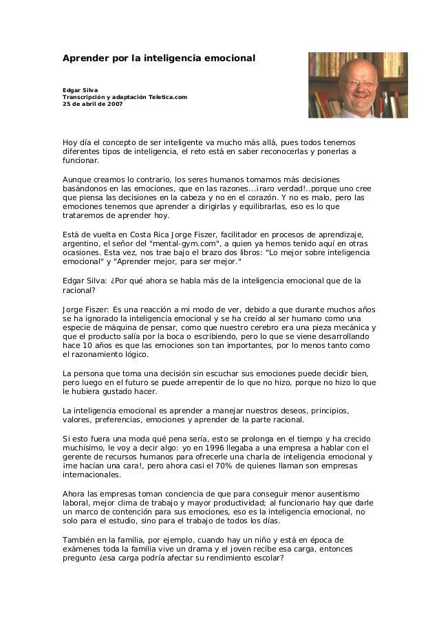 Aprender por la inteligencia emocional Edgar Silva Transcripción y adaptación Teletica.com 25 de abril de 2007 Hoy día el ...